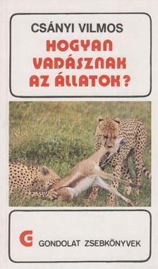 CSÁNYI VILMOS - Hogyan vadásznak az állatok? [antikvár]