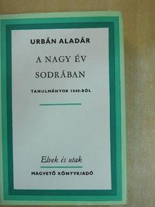 Urbán Aladár - A nagy év sodrában [antikvár]
