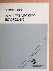 "Fodor Gábor - ""A múltat végképp eltörölni""? [antikvár]"