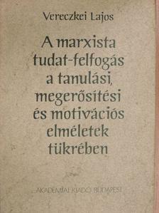 Vereczkei Lajos - A marxista tudat-felfogás a tanulási, megerősítési és motivációs elméletek tükrében [antikvár]