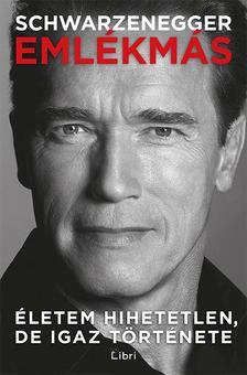Arnold Schwarzenegger - Emlékmás - Életem hihetetlen, de igaz története