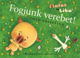 Tóth Krisztina - Fogjunk verebet! - Malac és Liba 4.