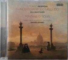 RESPIGHI - CONCERTO IN MODO MISOLIDIO, FONTANE DI ROMA CD MUSTONEN, ORAMO, FINNISH RSO