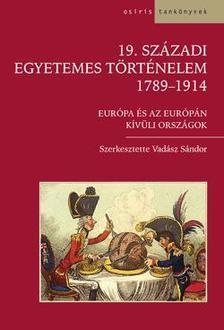 Vadász Sándor szerk. - 19. SZÁZADI EGYETEMES TÖRTÉNELEM -1789-1914 EURÓPA ÉS AZ EURÓPÁN KÍVÜLI ORS