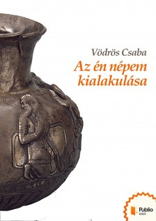Csaba Vödrös - Az én népem kialakulása [eKönyv: pdf, epub, mobi]