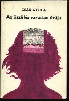 Csák Gyula - Az őszülés váratlan órája [antikvár]