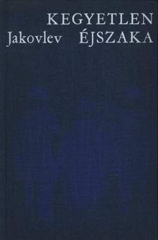 Jakovlev, Alekszandr - Kegyetlen éjszaka [antikvár]