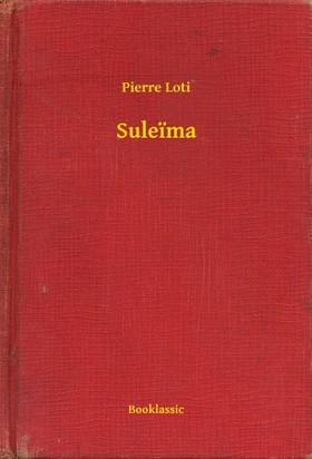 PIERRE LOTI - Suleima [eKönyv: epub, mobi]