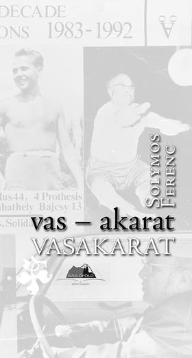 Solymos Ferenc - Vas-akarat  -  VASAKARAT