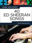 40 ED SHERAN SONGS. REALLY EASY PIANO