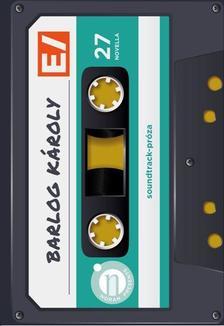 BARLOG KÁROLY - E/ - soundtrack-próza