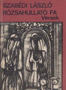 Szabédi László - Rózsahullató fa [antikvár]