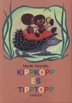 MARÉK VERONIKA - KIPPKOPP ÉS TIPPTOPP__