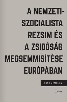 Hans Mommsen - A nemzetiszocialista rezsim és a zsidóság megsemmisítése Európában