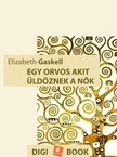 Elizabeth Gaskell - Egy orvos, akit üldöznek a nők [eKönyv: epub, mobi]