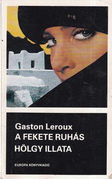 Gaston Leroux - A fekete ruhás hölgy illata [antikvár]