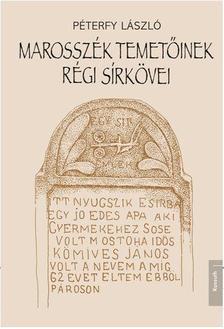 Péterfy László - Marosszék temetőinek régi sírkövei - ÜKH 2019