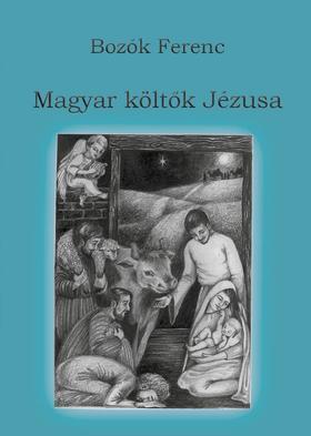 Bozók Ferenc - Magyar költők Jézusa - ÜKH 2019
