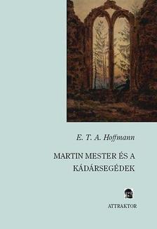 HOFFMANN, E.T.A. - Martin mester és a kádársegédek