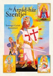 Puskely Mária SSND - Somogyi Győző - Az Árpád-ház szentjei
