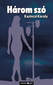 Kazinczi Károly - Három szó