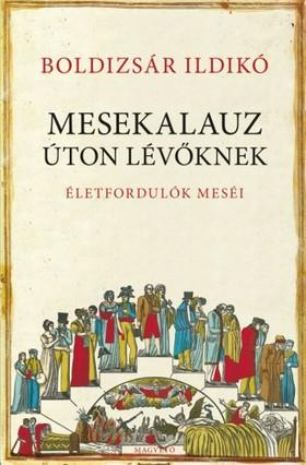Boldizsár Ildikó - Mesekalauz úton lévőknek - Életfordulók meséi [eKönyv: epub, mobi]