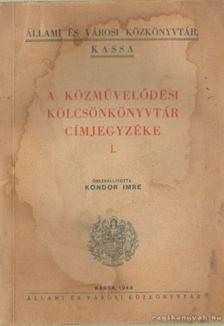 Kondor Imre (összeáll.) - A közművelődési kölcsönkönyvtár címjegyzéke I. [antikvár]
