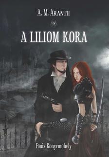 A. M. Aranth - A Liliom Kora