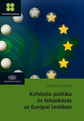 Kengyel Ákos - Kohéziós politika és felzárkózás az Európai Unióban