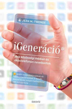 Jean M. Twenge - iGeneráció - Akik közösségi médián és okostelefonon nevelkedtek