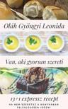 Oláh Gyöngyi - Van, aki gyorsan szereti - 13+1 expressz recept [eKönyv: epub, mobi]