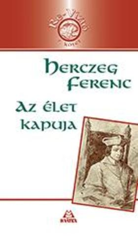 Herczeg Ferenc - Az élet kapuja