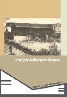 T. Szabó Csilla, András Zselyke (kiad.) - Aranyos vidékének helynevei. Adattár