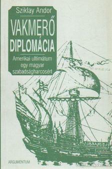 Sziklay Andor - Vakmerő diplomácia [antikvár]