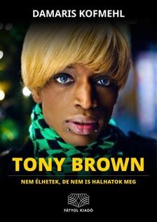 Kofmehl Damaris - Tony Brown - Nem élhetek, de nem is halhatok meg [eKönyv: epub, mobi]