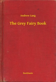 Lang Andrew - The Grey Fairy Book [eKönyv: epub, mobi]