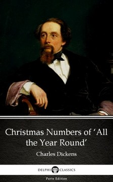 Delphi Classics Charles Dickens, - Christmas Numbers of 'All the Year Round' by Charles Dickens (Illustrated) [eKönyv: epub, mobi]