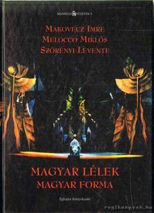 Makovecz Imre, Szörényi Levente, Melocco Miklós - Magyar lélek magyar forma [antikvár]
