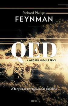 Richard P. Feynman - QED: A megszilárdult fény - A fény és az anyag különös elmélete