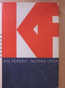 Kis Ferenc - Munka után [antikvár]