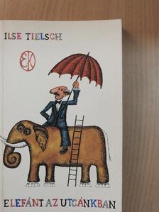 Ilse Tielsch - Elefánt az utcánkban [antikvár]
