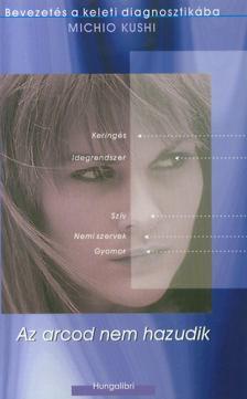 Michio Kushi - Az arcod nem hazudik