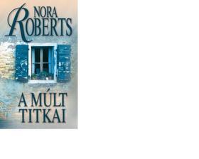 Nora Roberts - A múlt titkai