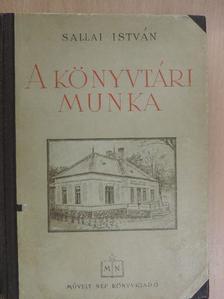 Sallai István - A könyvtári munka [antikvár]