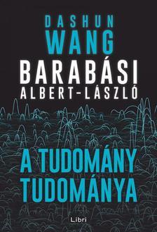 Barabási Albert-László - Dashun Wang - A tudomány tudománya
