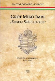 Egyed Ákos - Erdély Széchenyije, Gróf Mikó Imre