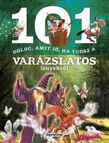 101 dolog, amit jó ha tudsz a varázslatos lényekről ###