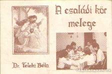 DR. TELEKI BÉLA - A családi kör melege [antikvár]