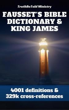 Andrew Robert Fausset, David Brown, Joern Andre Halseth, King James, Robert Jamieson, TruthBeTold Ministry - Fausset's Bible Dictionary and King James Bible [eKönyv: epub, mobi]