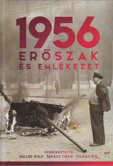 Müller Rolf, Takács Tibor, Tulipán Éva (szerk.) - 1956: Erőszak és emlékezet [antikvár]